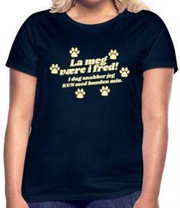 T-skjorte til hundeeier - La meg være i fred, i dag snakker jeg KUN til hunden min Image