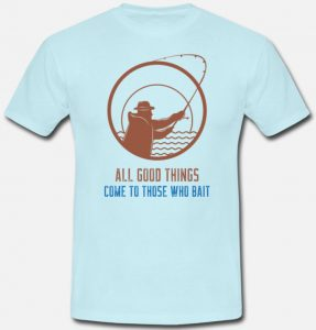 T-skjorte - All good things come to those who bait Image