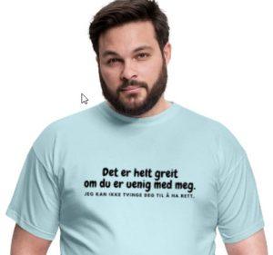 T-skjorte - Det er helt greit at du er uenig med meg. Jeg kan ikke tvinge det til å ha rett. Image