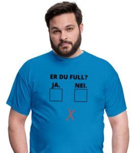 Morsom t-skjorte - Er du full? Ja/nei. Image