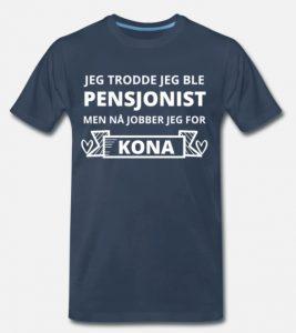 T-skjorte - Jeg trodde jeg ble pensjonist, men nå jobber jeg for kona Image